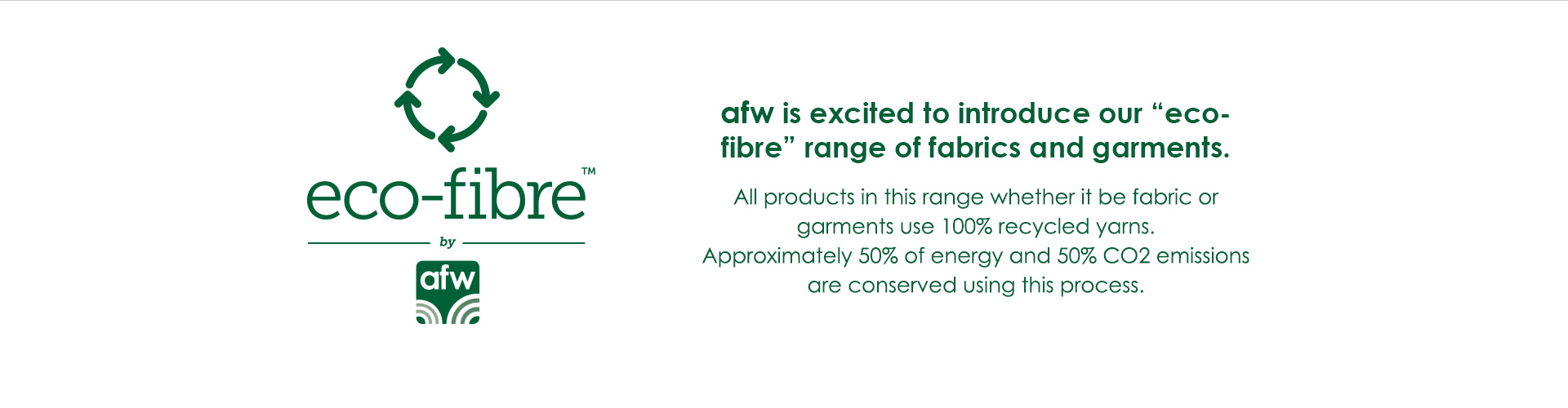 AFW are excited to introduce our eco-fibre range of fabrics and garments